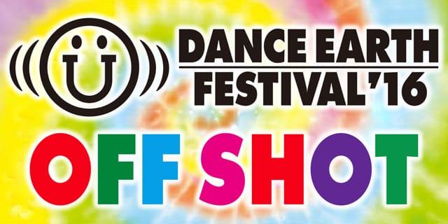 「DANCE EARTH FESTIVAL'16」 OFFSHOT